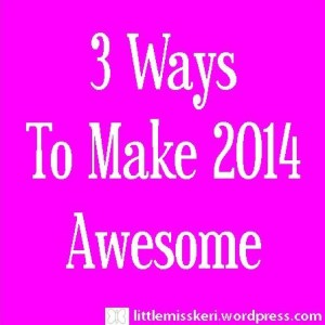 LMK 3 ways to make 2014 awesome