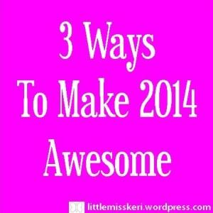 LMK 3 ways to make 2014 awesome